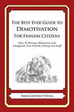 The Best Ever Guide to Demotivation for Finnish Citizens : How to Dismay,...