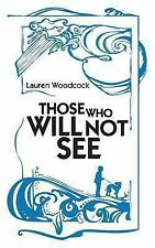 Those Who Will Not See by Lauren Woodcock (2013, Paperback)