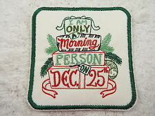 """ I Am Only Morning Person Dec 25th "" Iron-on 4-3/4"" CHRISTMAS Patch (E2)"