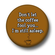 Don't Let The Coffee Fool You 1 Inch / 25mm Pin Button Badge Caffeine Addict Fun