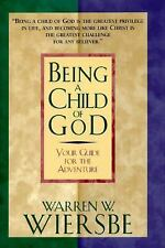 Being a Child of God : Your Guide for the Adventure by Warren W. Wiersbe...