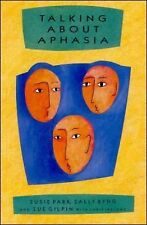 Talking about Aphasia : Living with Loss of Language after Stroke by Sue...