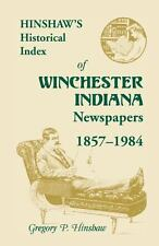 Hinshaw's Historical Index of Winchester, Indiana, Newspapers, 1857-1984 by...