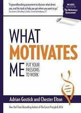 What Motivates Me : Put Your Passions to Work by Chester Elton and Adrian...