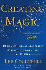 Creating Magic : 10 Common Sense Leadership Strategies from a Life at Disney...