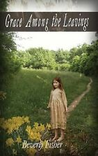 Grace among the Leavings by Beverly Fisher (2013, Paperback)