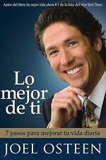 Lo Mejor de Ti : 7 Pasos para Mejorar Tu Vida Diaria by Joel Osteen (2007,...