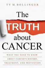 The Truth about Cancer: What You Need to Know about Cancer's History, Treatment