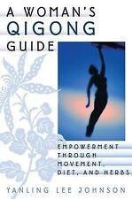 A Woman's Qigong Guide : Empowerment Through Movement, Diet and Herbs by...