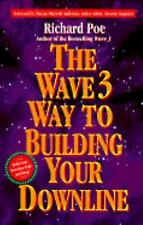 The Wave 3 Way to Building Your Downline : Your Guide to Building a Successful N