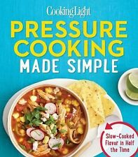 Cooking Light Pressure Cooking Made Simple : Extraordinary Dishes in Half the...