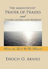 The Magnificent Prayer of Praises and Thanks-Giving and Worship by Enoch O....