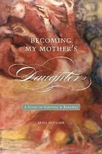 Becoming My Mothers Daughter: A Story of Survival and Renewal (Life Writing Seri