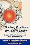 Doctor, Why Does My Face Still Ache? : Getting Relief from Persistent Jaw,...