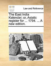 The East India Kalendar; or, Asiatic register for ... 1794. ... A new edition.