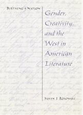 Birthing a Nation : Gender, Creativity, and the West in American Literature...