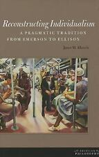 Reconstructing Individualism: A Pragmatic Tradition from Emerson to Ellison (Ame