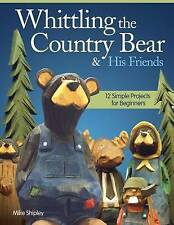 `Shipley, Mike`-Whittling The Country Bear & His Friends BOOK NEW