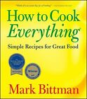 How to Cook Everything : Simple Recipes for Great Food by Mark Bittman (2006,...