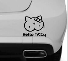 HELLO TITTY KITTY STICKER Funny Rude  Car Van Window Bumper Vinyl Decal Graphic