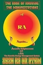 The Book of Knowing the Manifestations of Ra Again by Kamau Sesh Ra Ur Atem...