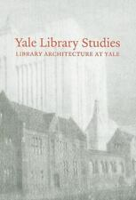Yale Library Studies, Volume 1: Library Architecture at Yale