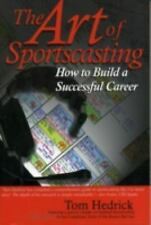 The Art of Sportscasting : How to Build a Successful Career by Tom Hedrick...