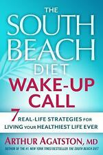 The South Beach Diet Wake-Up Call : 7 Real-Life Strategies for Living Your...