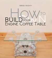 How to Build Your Own Engine Coffee Table, Bajzath, Gergely