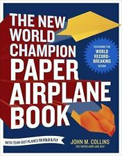 The New World Champion Paper Airplane Book: Featuring the World Record-Breaking