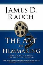 The Art of Filmmaking : How to Make a Movie for Little or No Money by James...