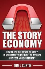 The Story Economy : How to Use the Power of Story in Your Marketing Funnel to...