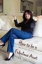How to Be A Fabulous Aunt by Maricela Scott (2010, Paperback)
