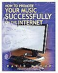How to Promote Your Music Successfully on the Internet : 2011 Edition by...