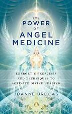 The Power of Angel Medicine : Energetic Excercises and Techniques to Activate...