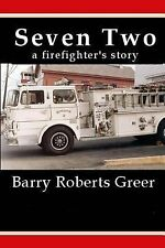Seven Two : A Firefighter's Story by Barry Greer (2012, Paperback)