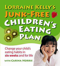 Lorraine Kelly's Junk-Free Children's Eating Plan: Change Your Child's Eating Ha