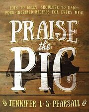 Praise the Pig : Loin to Belly, Shoulder to Ham-Pork-Inspired Recipes for...