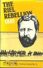 THE RIEL REBELLION 1885 Frank Anderson - LOUIS RIEL & METIS REVOLT IN CANADA