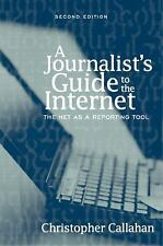 A Journalist's Guide to the Internet: The Net as a Reporting Tool (2nd Edition)