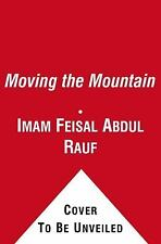 Moving the Mountain : Beyond Ground Zero to a New Vision of Islam in America...