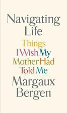 Navigating Life : Things I Wish My Mother Had Told Me by Margaux Bergen...