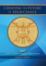 Creating the Future of Your Choice : A Do-It-Yourself Guide to Empowerment by...