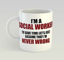Never Wrong Social Worker Mug Funny Birthday Novelty Gift