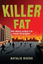 """NEW - Killer Fat: Media, Medicine, and Morals in the American """"Obesity Epidemic"""""""