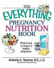 The Everything Pregnancy Nutrition Book : What to Eat to Ensure a Healthy...