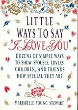 Little Ways To Say I Love You: Dozens of Simple Ways To Show Spouses, Lovers, Ch