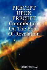 Precept upon Precept Commentary on the Book Revelation by Virgil Thomas...