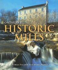 NEW - Ontario's Historic Mills by Fischer, George; Harris, Mark