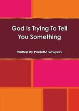 God Is Trying to Tell You Something by Paulette Sawyers (2013, Paperback)